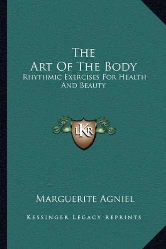 Read Online The Art Of The Body: Rhythmic Exercises For Health And Beauty ebook