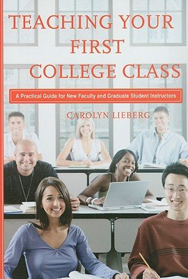 Download By Carolyn Lieberg - Teaching Your First College Class: A Practical Guide for New Faculty and Graduate Student Instructors ebook