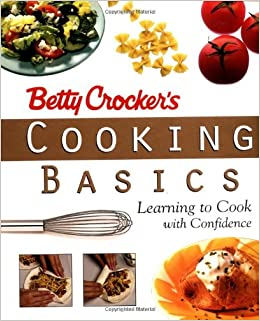 Betty Crockers Cooking Basics: Learning to Cook with Confidence
