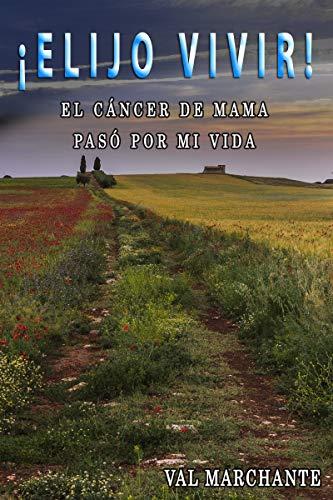 Elijo vivir: El cáncer de mama paso por mi vida