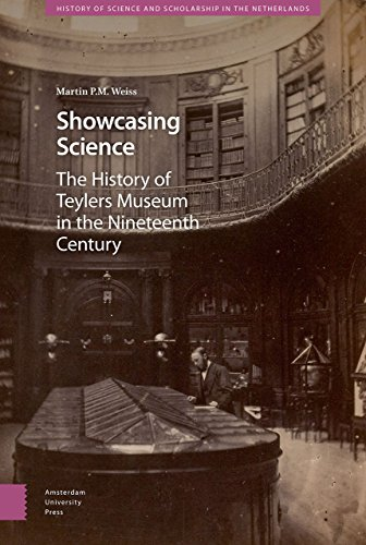 Showcasing Science: A History of Teylers Museum in the Nineteenth Century (History of Science and Scholarship in the Netherlands)