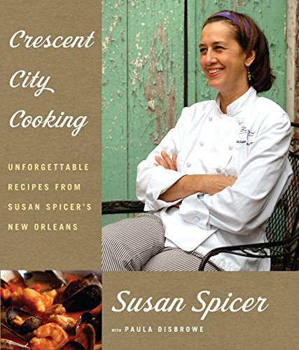 Crescent City Cooking: Unforgettable Recipes from Susan Spicer's New Orleans by Susan Spicer, Paula Disbrowe