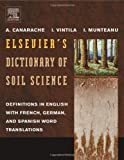 Elsevier's Dictionary of Soil Science : Definitions in English with French, German, and Spanish Word Translations, Canarache, A. and Munteanu, I., 0444824782