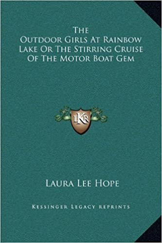 The Outdoor Girls At Rainbow Lake Or The Stirring Cruise Of The Motor Boat Gem