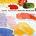 Port Mungo Audiobook by Patrick McGrath Narrated by Jennifer Van Dyck