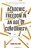 Academic Freedom in an Age of Conformity: Confronting the Fear of Knowledge (Palgrave Critical University Studies)