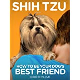 Shih Tzu: How to Be Your Dog's Best Friend: From personality traits to tips on diet, health, training and more. (101 Publishing: Pets Series)