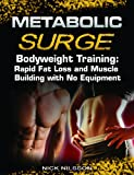 Metabolic Surge Bodyweight Training: Rapid Fat Loss and Muscle Building with No Equipment