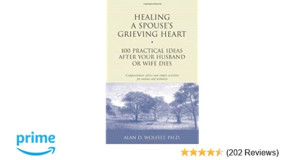 Healing A Spouse S Grieving Heart 100 Practical Ideas After Your