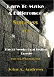 Dare to Make A Difference (Success 101), John A. Andrews, 1448639352