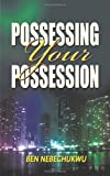 Possessing Your Possessions, Ben Nebechukwu, 1491882271