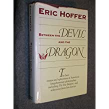 Between the Devil and the Dragon: The Best Essays and Aphorisms of Eric Hoffer