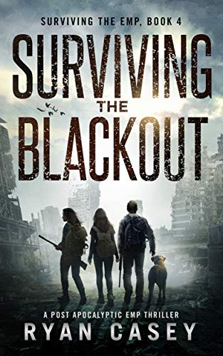 Surviving the Blackout: A Post Apocalyptic EMP Thriller (Surviving the EMP Book 4) by [Casey, Ryan]