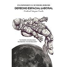 Derecho espacial laboral: Una novedad en el mundo del derecho (Spanish Edition)