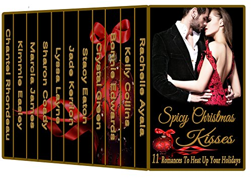 Spicy Christmas Kisses: 11 Romances to Heat Up Your Holidays by [Ayala, Rachelle, Collins, Kelly, Edwards, Bonnie, Green, Crystal, Eaton, Stacy, Kerrion, Jade, Layne, Lyssa, Coady, Sharon, James, Marcia, Easley, Kimmie, Chantel Rhondeau]