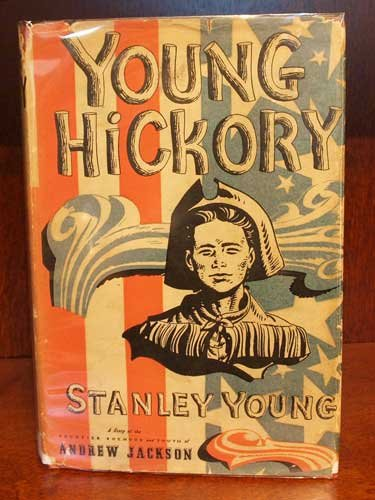 Young Hickory,: A story of the frontier boyhood and youth of Andrew Jackson,