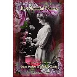 Most Beautiful Princess - A Novel Based on the Life of Grand Duchess Elizabeth of Russia by [Croft, Christina]