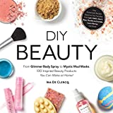 DIY Beauty: From Glimmer Body Spray to Mystic Mud Masks, 100 Inspired Beauty