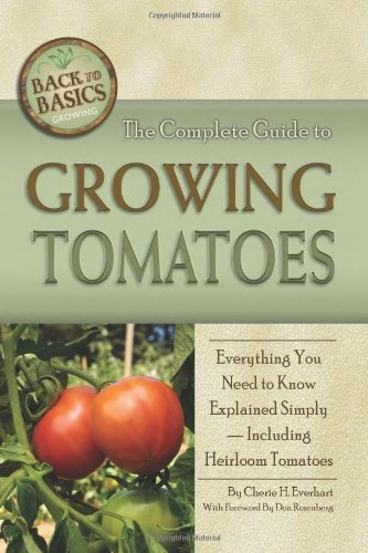 Heirloom Trellis (The Complete Guide to Growing Tomatoes: A Complete Step-by-Step Guide Including Heirloom Tomatoes (Back-To-Basics Gardening))