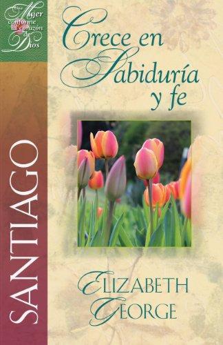 Santiago Crece en Sabiduria y fe (Una Mujer Conforme Al Corazon de Dios) (Spanish Edition) (Una Mujer Conforme Al Corazon De Dios)