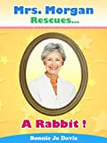Mrs. Morgan Rescues... A Rabbit! (Book Two)