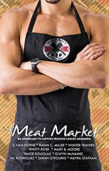Meat Market Anthology by [VAN HORNE, S., MILLER, RIANN C., TRAVERS, WINTER, DOUGLAS, TRACIE, MCNAMEE, GWYN, ROSE, TRINITY, MOORE, MARY B., RODRIGUEZ, ML, O'ROURKE, SARAH, STATHAM, MAYRA]