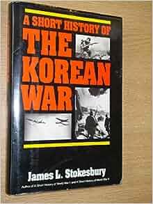 A Short History Of The Korean War James L Stokesbury border=