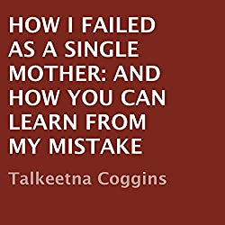 How I Failed as a Single Mother