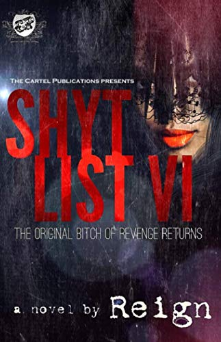 Shyt List 6: The Original Bitch of Revenge Returns (The Cartel Publications Presents)