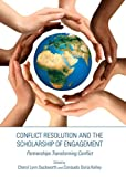 Conflict Resolution and the Scholarship of Engagement : Partnerships Transforming Conflict, Cheryl Lynn Duckworth, 1443849782