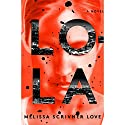 Lola: A Novel Audiobook by Melissa Love Narrated by Roxana Ortega