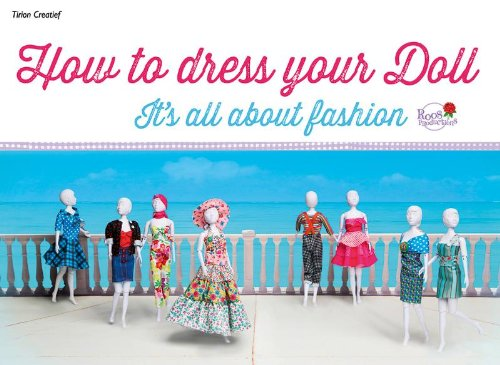 How to dress your Doll: it's all about fashion (Tirion creatief)
