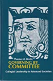 Governing by Committee : Collegial Leadership in Advanced Societies, Baylis, Thomas A., 0887069444