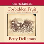Forbidden Fruit: Love Stories from the Underground Railroad | Betty DeRamus
