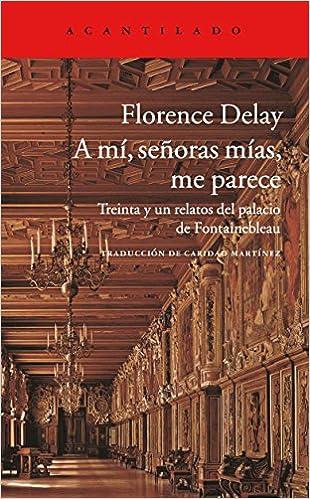 A mí, señoras mías, me parece: Treinta y un relatos del palacio de Fontainebleau