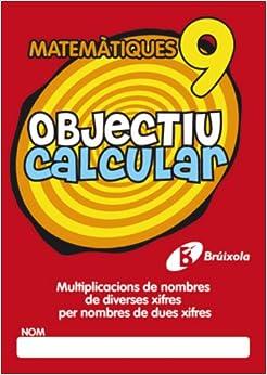 Objectiu Calcular 9 Multiplicacions De Nombres De Diverses Xifres Per Nombres De Dues Xifres (Objectiu Matematiques/ Objective Mathematics)