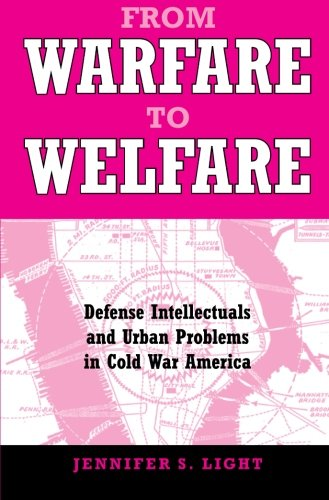 From Warfare to Welfare: Defense Intellectuals and Urban Problems in Cold War America