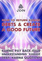 How To Return Karmic Debts And Create A Good Future: Karmic Paying Back, Understanding Of Karmic Debt (Free Bonuses)