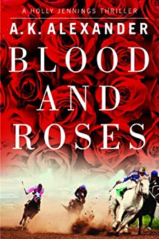 Blood and Roses (Holly Jennings Thriller) by [Alexander, A.K.]