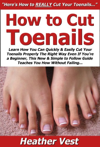 how to cut toenails learn how you can quickly u0026 easily cut your toenails properly