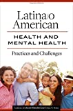 img - for Latina/o American Health and Mental Health: Practices and Challenges (Race, Ethmicity, Culture, and Health) book / textbook / text book