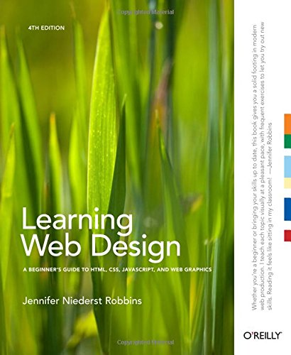 Learning Web Design: A Beginner's Guide to HTML, CSS, JavaScript, and Web (Website Design Layout)