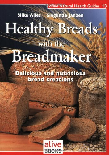 Healthy Breads With a Breadmaker (Natural Health Guide) (Alive Natural Health Guides)