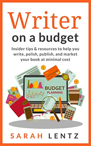Writer on a Budget: Insider tips and resources to help you write, polish, publish, and market your book at minimal cost by [Lentz, Sarah]