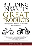 img - for Building Insanely Great Products: Some Products Fail, Many Succeed? This is their Story: Lessons from 47 years of experience including Hewlett-Packard, Apple, 75 products, and 11 startups later book / textbook / text book