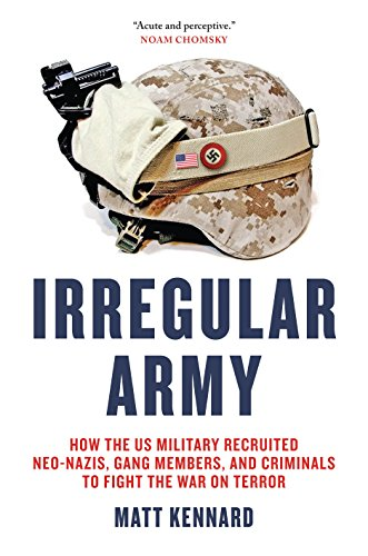 Irregular Army: How the US Military Recruited Neo-Nazis, Gang Members, and Criminals to Fight the War on Terror