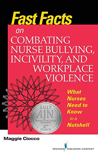 Fast Facts on Combating Nurse Bullying, Incivility, and Workplace Violence: What Nurses Need to Know in a Nutshell