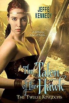 The Twelve Kingdoms: The Talon of the Hawk by [Kennedy, Jeffe]