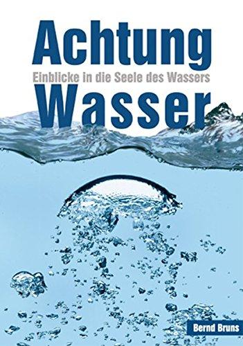 Achtung Wasser: Einblicke in die Seele des Wassers