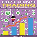Options Trading: The Ultimate Guide to Mastering Stock Options Trading for Beginners in 30 Minutes or Less! | Jacob Hawk